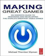 Making Great Games: An Insider's Guide to Designing and Developing the World's G