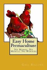 Easy Home Permaculture - No Money, No Muscle, No Worries by Gail Billing...