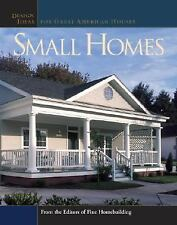 Small Homes : Design Ideas for Great American Houses by Fine Homebuilding...