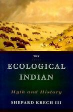 The Ecological Indian: Myth and History by Krech III, Shepard