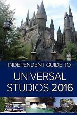 The Independent Guide to Universal Studios Hollywood 2016 by G. Da Costa...