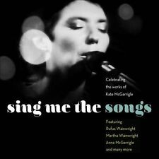 Sing Me the Songs: Celebrating the Works of Kate McGarrigle [Digipak] by...