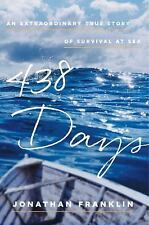 438 Days : An Extraordinary True Story of Survival at Sea by Jonathan...