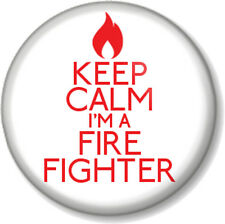 KEEP CALM I'M A FIRE FIGHTER 25mm Pin Button Badge Job Profession Fireman Woman