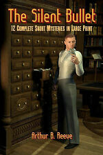 The Silent Bullet: Twelve Craig Kennedy Short Mystery Stories in Large Print...