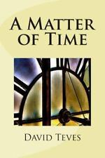 A Matter of Time by David Teves (2012, Paperback)