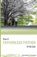 From a Fatherless Father to His Sons by Andre Harrison (2012, Paperback)