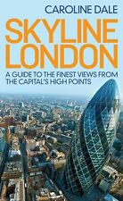 Skyline London: A Guide to the Finest Views from, Caroline Dale, New