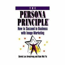 The Persona Principle : How to Succeed in Business with Image Marketing by...