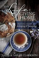 The Lifegiving Home: Creating a Place of Belonging and Becoming, Clarkson, Sarah