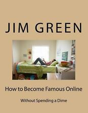 How to Become Famous Online : Without Spending a Dime by Jim Green (2012,...