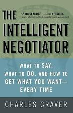 The Intelligent Negotiator: What to Say, What to Do, How to Get What You Want--E