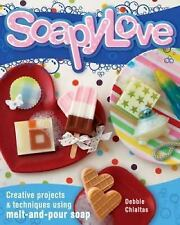Soapylove: Squeaky-Clean Projects Using Melt-and-Pour Soap-ExLibrary