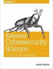 Essential Cybersecurity Science : Build, Test, and Evaluate Secure Systems by...