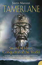 Tamerlane: Sword of Islam, Conqueror of the World by Justin Marozzi...