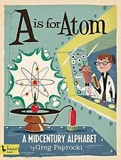 A Is for Atom: a Midcentury Alphabet (2016, Board Book)