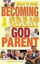 Becoming a Great Godparent: Everything a Catholic Needs to Know Paraclete Press