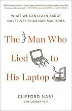 The Man Who Lied to His Laptop: What We Can Learn About Ourselves from Our Mac..