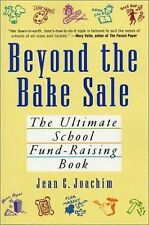 Beyond the Bake Sale: The Ultimate School Fund-Raising Book by Joachim, Jean