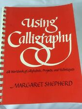 USING CALLIGRAPHY BY MARGARET SHEPHERD A WORKBOOK OF ALPHABETS PROJECTS & TECH
