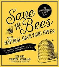 Save the Bees with Natural Backyard Hives: The Easy and Treatment-Free Way to At