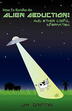 How to Survive an Alien Abduction: And Other Useful Information by Jim...