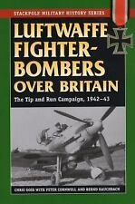 Luftwaffe Fighter-Bombers Over Britain: The German Air Force's Tip and Run Campa