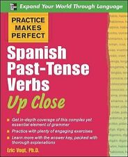 Practice Makes Perfect Ser.: Spanish Past-Tense Verbs up Close by Eric Vogt...