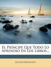 El Príncipe Que Todo lo Aprendió en Los Libros... by Jacinto Benavente (2012, Pa