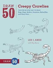 Draw 50 Creepy Crawlies: The Step-by-Step Way to Draw Bugs, Slugs, Spiders, Scor