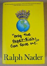 Only the Super-Rich Can Save Us! by Ralph Nader,Signed 1st/1st (2009, Hardcover)