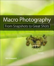 From Snapshots to Great Shots Ser.: Macro Photography : From Snapshots to...