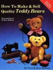 (NEW) How to Make and Sell Quality Teddy Bears by Doris Michaud and Terry...