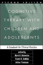 Cognitive Therapy with Children and Adolescents, Second Edition : A Casebook...