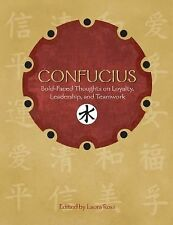 Confucius : Bold-Faced Thoughts on Loyalty, Leadership, and Teamwork by Laura...