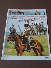 Fascicule N°15 Del Prado Guerre Napoléon Chasseur à cheval Garde Impériale 1809