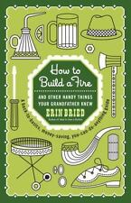 How to Build a Fire : And Other Handy Things Your Grandfather Knew