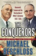 The Conquerors : Roosevelt, Truman and the Destruction of Hitler's Germany,...