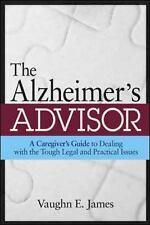Alzheimer's Advisor : A Caregiver's Guide to Dealing with the Tough Legal and