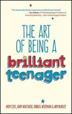The Art of Being a Brilliant Teenager by Andy Whittaker, Amy Bradley, Darrell...
