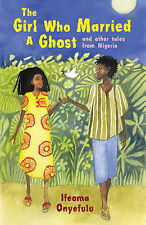 The Girl who Married a Ghost: and Other Tales from Nigeria, Onyefulu, Ifeoma, Ne