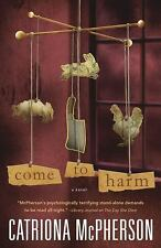 Come to Harm: A Novel by McPherson, Catriona