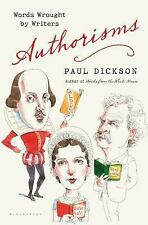 Authorisms: Words Wrought by Writers Dickson, Paul Hardcover
