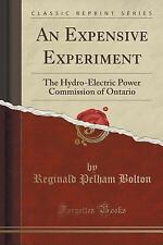 An Expensive Experiment : The Hydro-Electric Power Commission of Ontario...