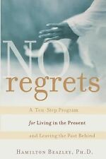 No Regrets : A Ten-Step Program for Living in the Present and Leaving the...