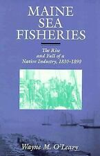 Maine Sea Fisheries: The Rise and Fall of a Native Industry, 1830-1890 by O'Lea