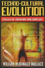 Techno-Cultural Evolution : Cycles of Creation and Conflict by William...