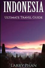 Indonesia : Ultimate Pocket Travel Guide to the Best Rising Destination. All...