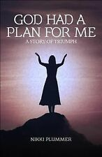 God Had a Plan for Me : A Story of Triumph by Nikki Plummer (2014, Paperback)