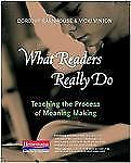 What Readers Really Do : Teaching the Process of Meaning Making by Dorothy...